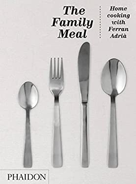 The Family Meal: Home Cooking with Ferran Adria 9780714862538