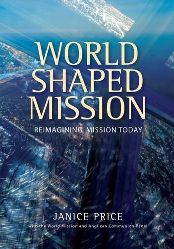 World-Shaped Mission: Exploring New Frameworks for the Church of England in World Mission 9780715142905