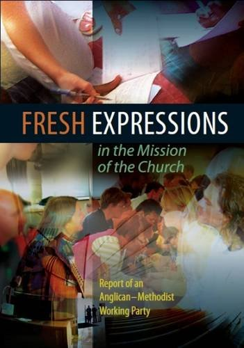 Fresh Expressions in the Mission of the Church: Report of an Anglican-Methodist Working Party on the Ecclesiology of Emerging Churches 9780715142950