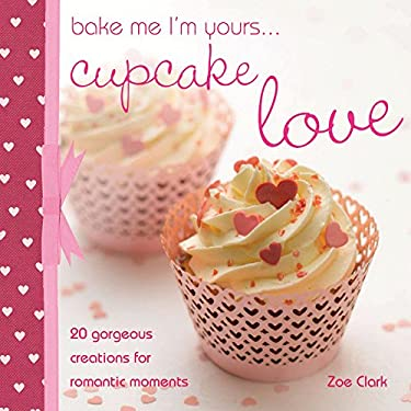 Bake Me I'm Yours... Cupcake Love 9780715337813