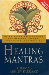 Healing Mantras: Using Sound Affirmations for Personal Power, Creativity and Healing - Ashley-Farrand, Thomas