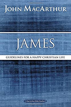 James: Guidelines for a Happy Christian Life (MacArthur Bible Studies)