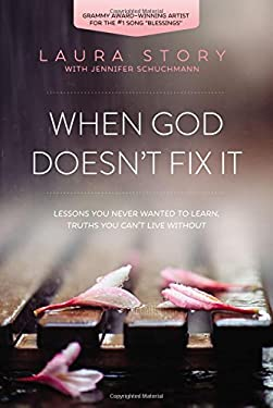 When God Doesn't Fix It : How Hard Lessons Can Become Truths You Can't Live Without
