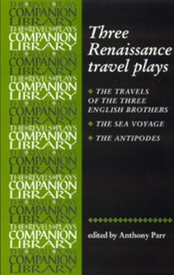 Three Renaissance Travel Plays: The Travels of Three English Brothers by John Day, William Rowley and George Wilkins; The Sea Voyage by John Fletcher 9780719058004