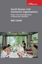 South Korean civil movement organisations: Hope, crisis and pragmatism in democratic transition (New Ethnograpies MUP) 23774994
