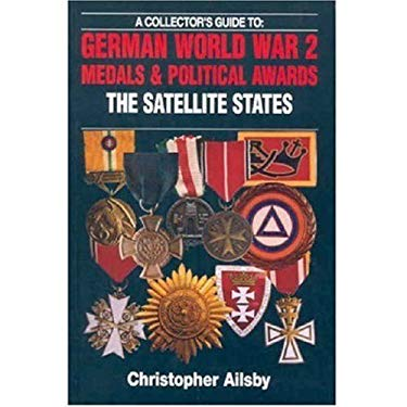 A Collectors Guide to German World War 2 Medals & Political Awards: The Satellite States 9780711028524