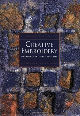 A Complete Guide to Creative Embroidery: Designs * Textures * Stitches 9780713482621