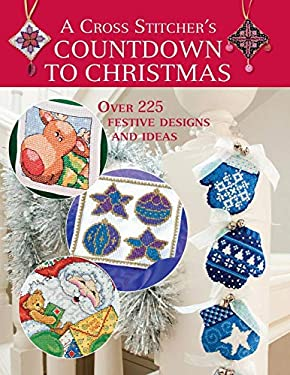 A Cross Stitcher's Countdown to Christmas: Over 225 Festive Designs and Ideas 9780715328071