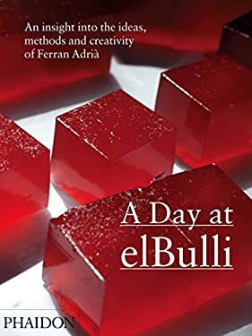 A Day at elBulli: An Insight Into the Ideas, Methods and Creativity of Ferran Adria 9780714856742