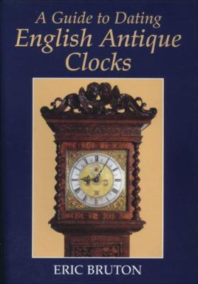 A Guide to Dating English Antique Clocks 9780719803604