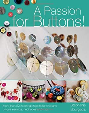 A Passion for Buttons!: More Than 50 Inspiring Projects for Chic and Unique Earrings, Necklaces and Rings 9780715326527
