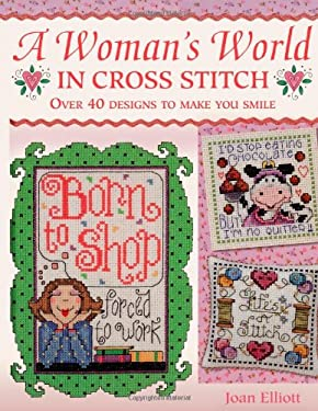 A Woman's World in Cross Stitch: Over 40 Designs to Make You Smile 9780715326749