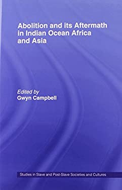 Abolition and Its Aftermath in Indian Ocean, Africa and Asia 9780714655031