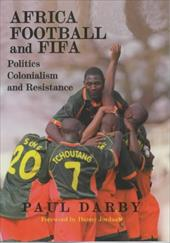 Africa, Football and Fifa: Politics, Colonialism and Resistance 2610687