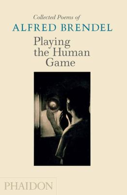 Playing the Human Game: Collected Poems of Alfred Brendel 9780714859866