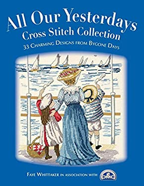 All Our Yesterdays Cross Stitch Collection: 40 Charming Designs from Bygone Days 9780715324721