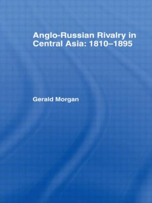Anglo-Russian Rivalry in Central Asia: 1810-1895 9780714631790