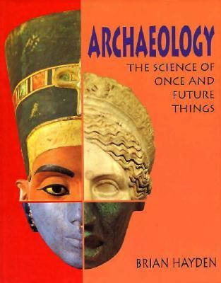 Archaeology: The Science of Once and Future Things 9780716723073