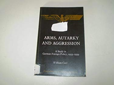 Arms, Autarky and Aggression: A Study in German Foreign Policy, 1933-1939