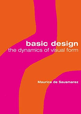 Basic Design: The Dynamics of Visual Form 9780713683660