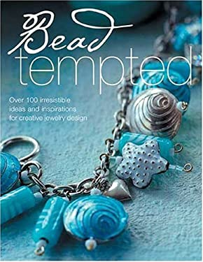 Bead Tempted: Over 100 Irresistible Ideas and Inspirations for Creative Jewelry Design 9780715327098