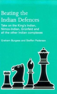 Beating the Indian Defences: Take on the King's Indian, Nimzo-Indian, Grunfeld and All Other Indian Complexes 9780713478013