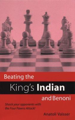 Beating the King's Indian and Benoni: Shock Your Opponents with the Four Pawns Attack! 9780713480221