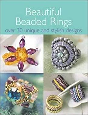 Beautiful Beaded Rings: Over 30 Unique and Stylish Designs 9780715322932