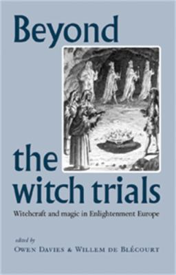 Beyond the Witch Trials: Witchcraft and Magic in Enlightenment Europe 9780719066603