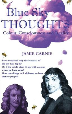 Blue Sky Thoughts: Colour, Consciousness and Reality 9780714531243