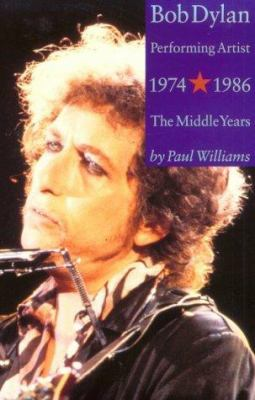 Bob Dylan: Performing Artist, Vol 2: The Middle Years 1974-1986 9780711935556