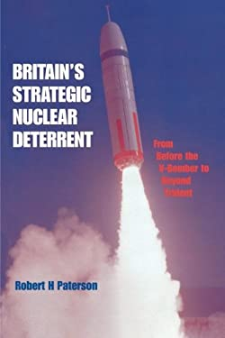 Britain's Strategic Nuclear Deterrent: From Before the V-Bomber to Beyond Trident 9780714642970
