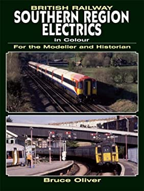 British Railway Southern Region Electrics in Colour: For the Modeller and Historian 9780711032583