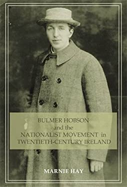 Bulmer Hobson and the Nationalist Movement in Twentieth-Century Ireland 9780719079870