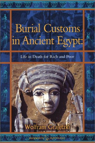 Burial Customs in Ancient Egypt: Life in Death for Rich and Poor 9780715632178