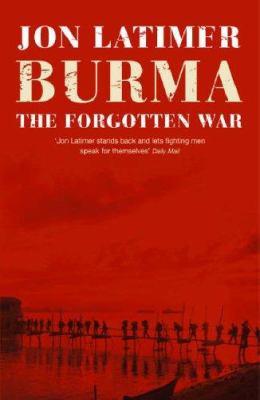 Burma : The Forgotten War