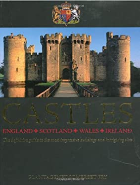 Castles: England, Scotland, Wales, Ireland: The Definitive Guide to the Most Impressive Buildings and Intriguing Sites 9780715322123