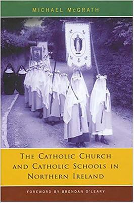 Catholic Church and Catholic Schools in Northern Ireland: The Price of Faith 9780716526513
