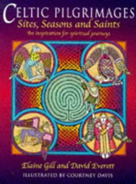 Celtic Pilgrimages: Sites, Seasons and Saints, an Inspiration for Spiritual Journeys 9780713726435
