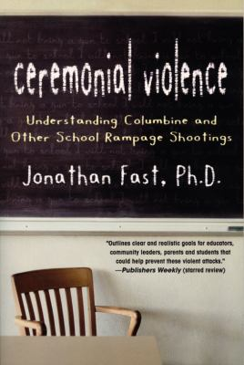 Ceremonial Violence: Understanding Columbine and Other School Rampage Shootings 9780715638033