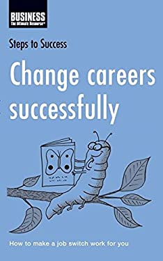 Change Careers Successfully: How to Make a Job Switch Work for You 9780713688443