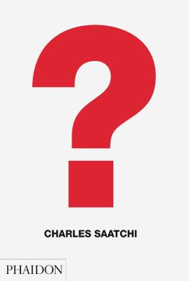 Charles Saatchi: Question 9780714857091