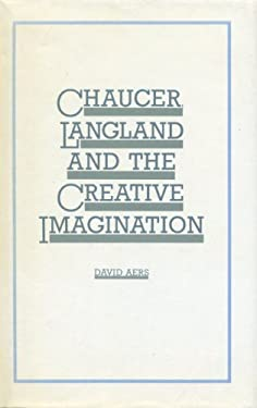 Chaucer, Langland, and the Creative Imagination