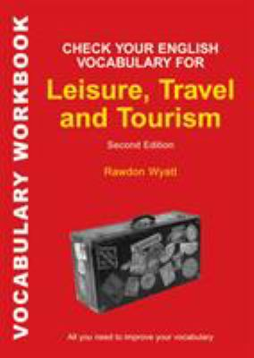 Check Your English Vocabulary for Leisure, Travel and Tourism 9780713687361