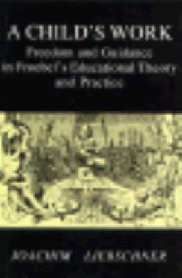 Child's Work: Freedom and Play in Froebel's Educational Theory and Practice 9780718828363
