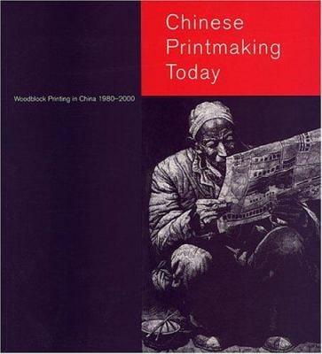 Chinese Printmaking Today: Woodblock Printing in China, 1980-2000 9780712348232