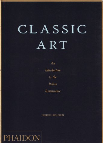 Classic Art: An Introduction to the Italian Renaissance 9780714829746