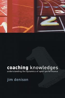 Coaching Knowledges: Understanding the Dynamics of Sport Performance 9780713681864