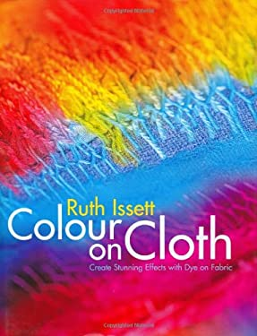 Colour on Cloth: Create Stunning Effects with Dye on Fabric 9780713489019