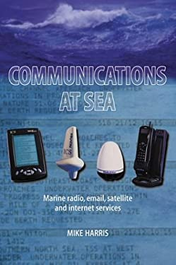 Communications at Sea: Marine Radio, Email, Satellite and Internet Services 9780713662719